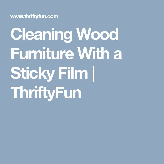 Cleaning Wood Furniture With a Sticky Film  Top 25 best Cleaning wood  furniture ideas on. How To Get Sticky Residue Off Wood Furniture