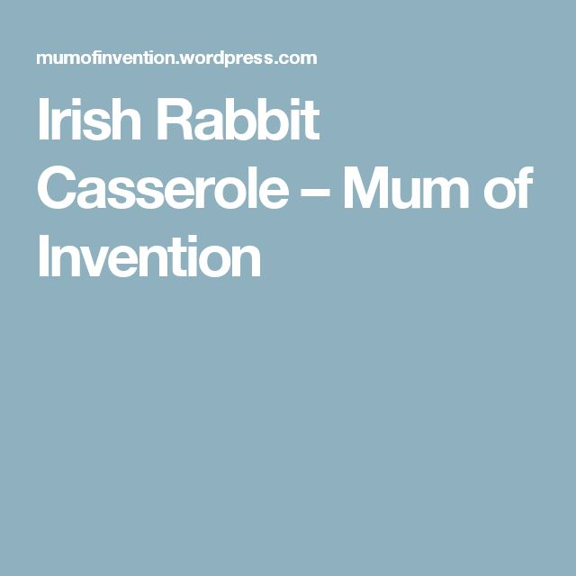 Irish Rabbit Casserole – Mum of Invention