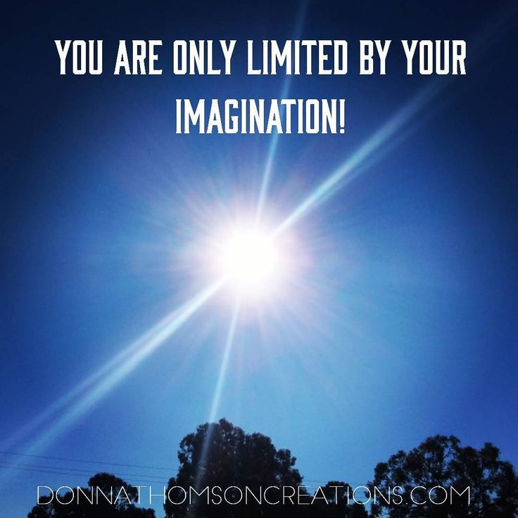 You are only limited by your imagination! Feel into the truth of that.