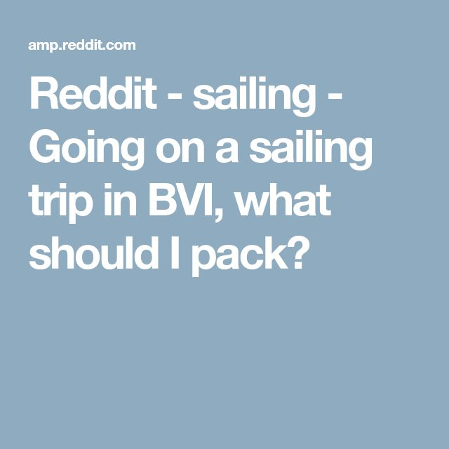 Reddit - sailing - Going on a sailing trip in BVI, what should I pack?