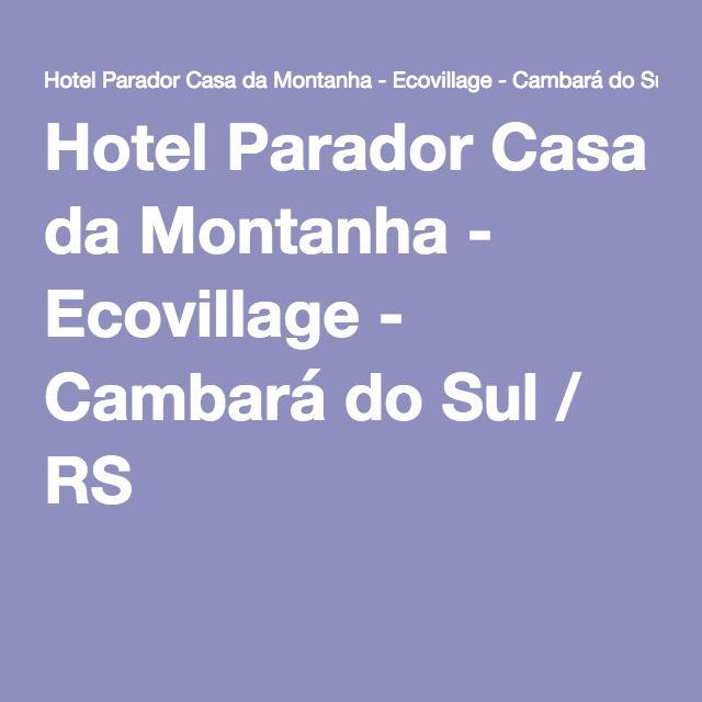 Hotel Parador Casa da Montanha - Ecovillage - Cambará do Sul / RS