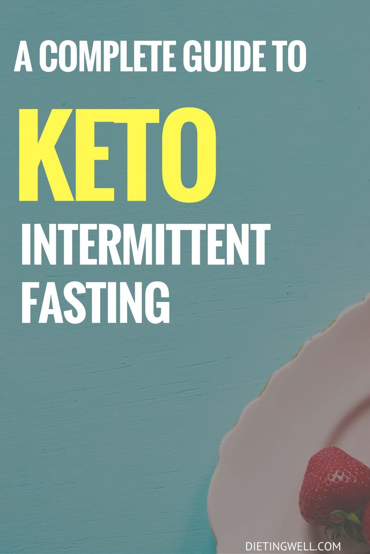 A Complete Guide to Keto-Intermittent Fasting:   the ketogenic diet, when combin...