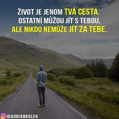 Život je jenom tvá cesta. Ostatní můžou jít s tebou, ale nikdo nemůže jít za tebe.  #motivace #uspech #motivacia #pozitivne #myslenie #adriankolek #business244 #sietovymarketing #czech #slovak #czechgirl #czechboy #slovakgirl #slovakboy #dream #business #motivation #lifequotes #success #motivationalquotes #road