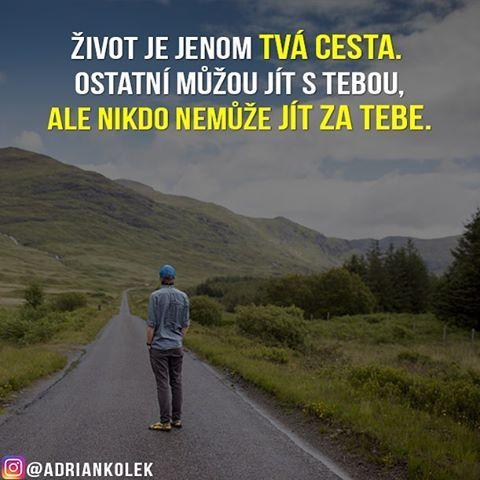 Život je jenom tvá cesta. Ostatní můžou jít s tebou, ale nikdo nemůže jít za tebe. #motivace #uspech #motivacia #pozitivne #myslenie #adriankolek #business244 #sietovymarketing #czech #slovak #czechgirl #czechboy #slovakgirl #slovakboy #dream #business #motivation #lifequotes #success #motivationalquotes #road