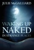 Waking Up Naked in Strange Places - pre-order the hardcover!