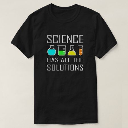 Science has all the Solutions - funny science T-Shirt - tap, personalize, buy right now!