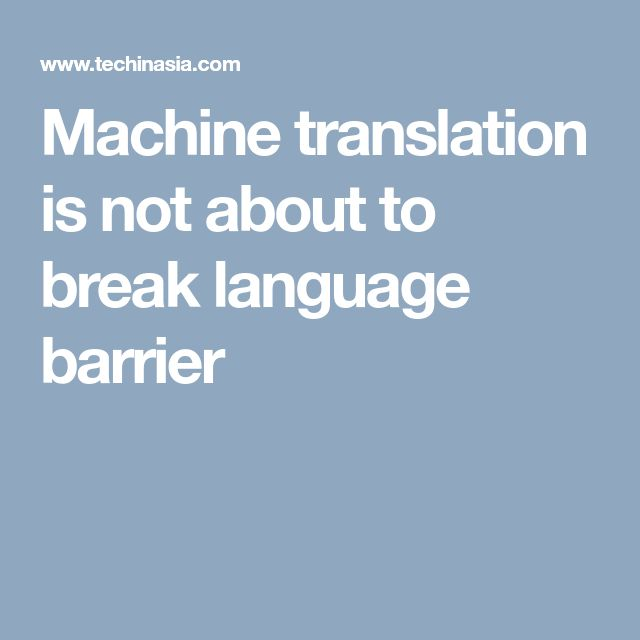 Machine translation is not about to break language barrier