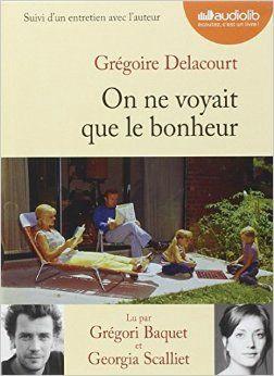 """Chronique de """"On ne voyait que le bonheur"""" de Grégoire Delacourt, lu par Grégori Baquet et Georgia Scalliet par ennalit dans le cadre du Prix Audiolib 2015 >> http://ennalit.canalblog.com/archives/2015/03/16/31665772.html"""