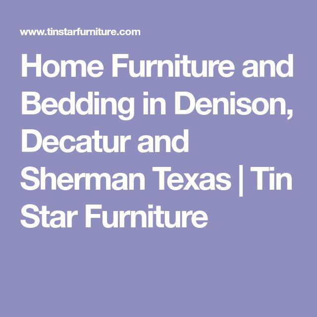Home Furniture And Bedding In Denison, Decatur And Sherman Texas   Tin Star  Furniture