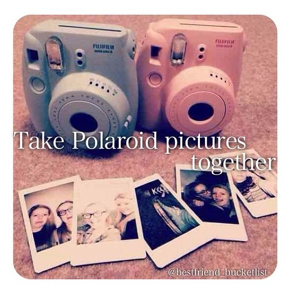 Best Friend Bucket List- take Polaroid pictures together