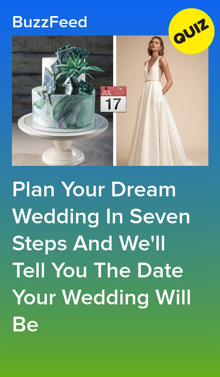 Plan Your Dream Wedding In Seven Steps And We Ll Tell You The Date Your Wedding Will Be Wedding Quiz Wedding Quiz Buzzfeed Fun Quizzes To Take