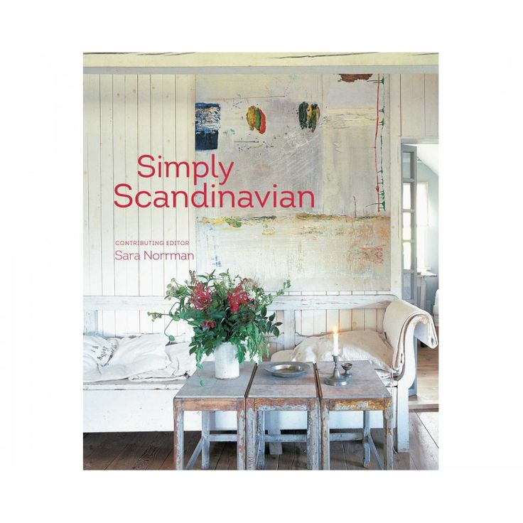 Simply Scandinavian - 20 Stylish and Inspirational Scandi  Homes