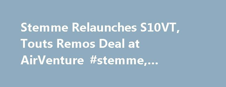 Stemme Relaunches S10VT, Touts Remos Deal at AirVenture #stemme, #aviation #news http://kenya.remmont.com/stemme-relaunches-s10vt-touts-remos-deal-at-airventure-stemme-aviation-news/  # Stemme Relaunches S10VT, Touts Remos Deal at AirVenture Stemme AG of Strausberg, Germany (Booth 117), is showcasing its S10VT high-performance motor glider this week at EAA AirVenture 2014 in Oshkosh, Wis. on the heels of forging a manufacturing and marketing agreement with light sport aircraft OEM Remos…