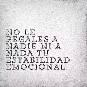 〽️ No regales a nadie ni a nada tu ESTABILIDAD EMOCIONAL...*
