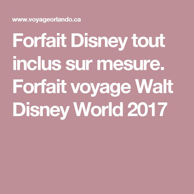 Forfait Disney tout inclus sur mesure. Forfait voyage Walt Disney World 2017