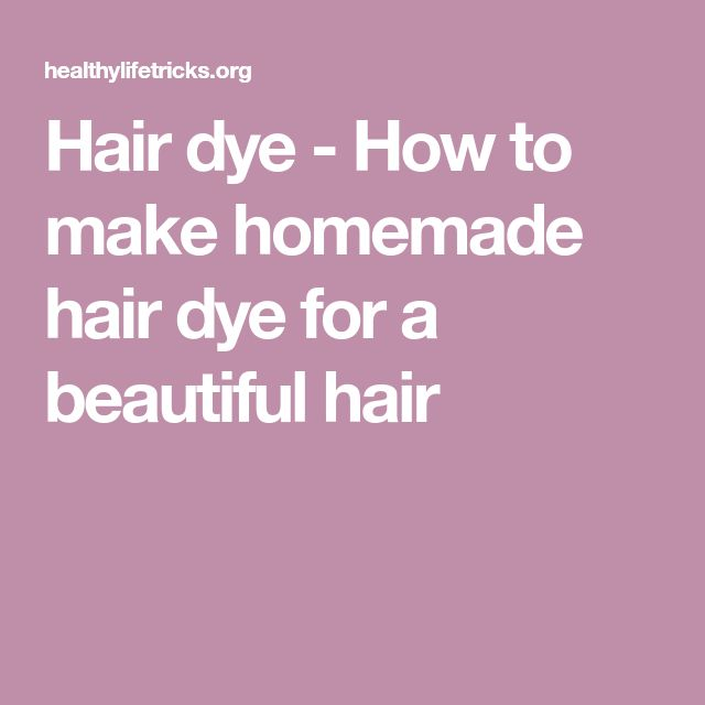 Hair dye - How to make homemade hair dye for a beautiful hair