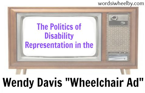 Exploring why so many people are outraged by the portrayal of disability in the Wendy Davis wheelchair ad about Greg Abbott.