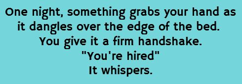 (And this is why people are afraid of letting you hand hang over the edge of the bed!!!!)