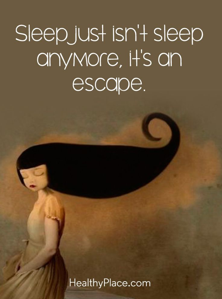 Quote on depression: Sleep just isn't sleep anymore, it's an escape.  www.HealthyPlace.com