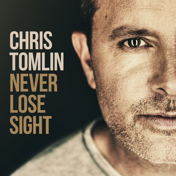 "Chris Tomlin Releases New ""Never Lose Sight"" Album Today"