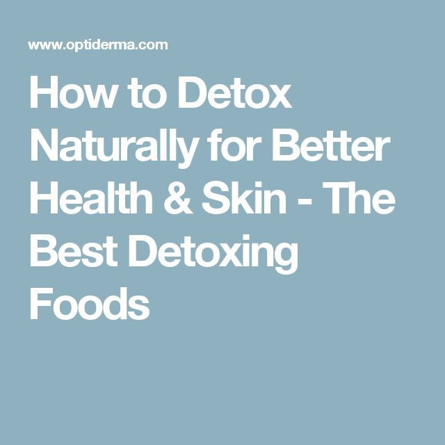 How to Detox Naturally for Better Health & Skin - The Best Detoxing Foods