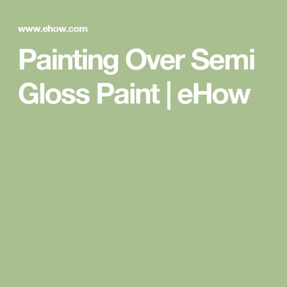 Painting Over Semi Gloss Paint | eHow