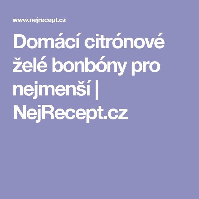 Domácí citrónové želé bonbóny pro nejmenší | NejRecept.cz