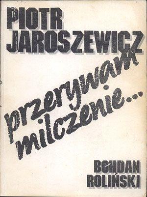 Przerywam milczenie... 1939-1989, Piotr Jaroszewicz, Bohdan Roliński, Fakt, 1991, http://www.antykwariat.nepo.pl/przerywam-milczenie-19391989-piotr-jaroszewicz-p-12908.html