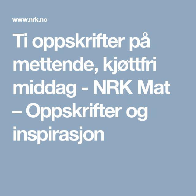 Ti oppskrifter på mettende, kjøttfri middag - NRK Mat – Oppskrifter og inspirasjon