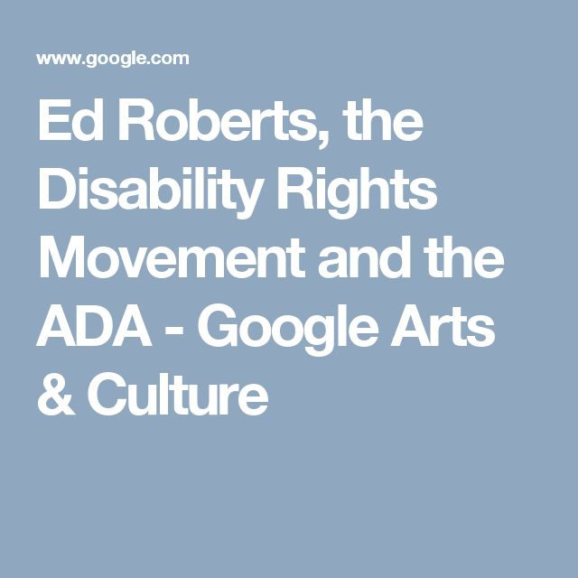 Ed Roberts, the Disability Rights Movement and the ADA - Google Arts & Culture