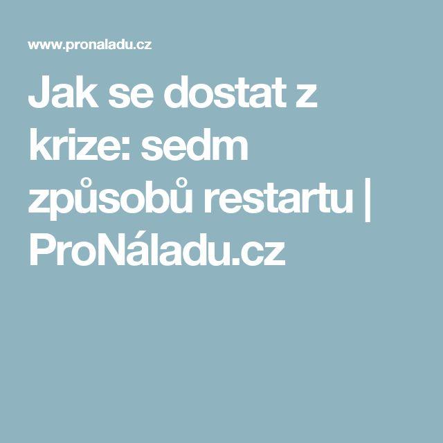 Jak se dostat z krize: sedm způsobů restartu | ProNáladu.cz