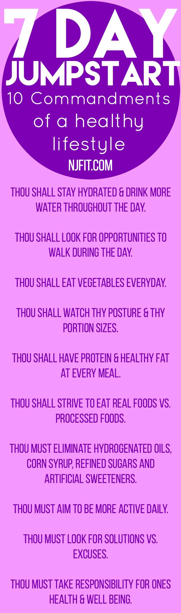 Follow these 10 commandments for a healthier life! 7 days that will teach you the habits to change your life forever. Detailed nutrition program to help you reduce cravings, get rid of the bloat, get your energy back, jump start your weight loss and feel SO MUCH BETTER. Learn more about the 7 day jump start at 7dayjumpstart.com