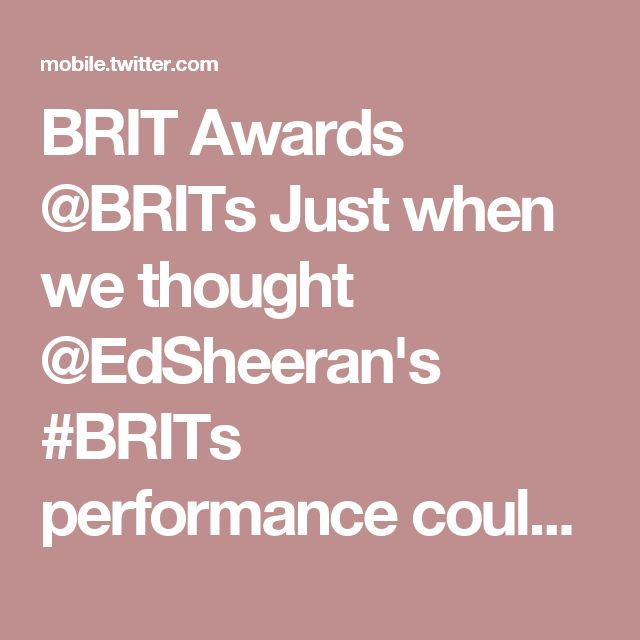 BRIT Awards‏ @BRITs  Just when we thought @EdSheeran's #BRITs performance couldn't get any better... He brings out @Stormzy1!! 👊 #EdSheeranBRITs    mobile.twitter.com BRITs status 834552959040159745