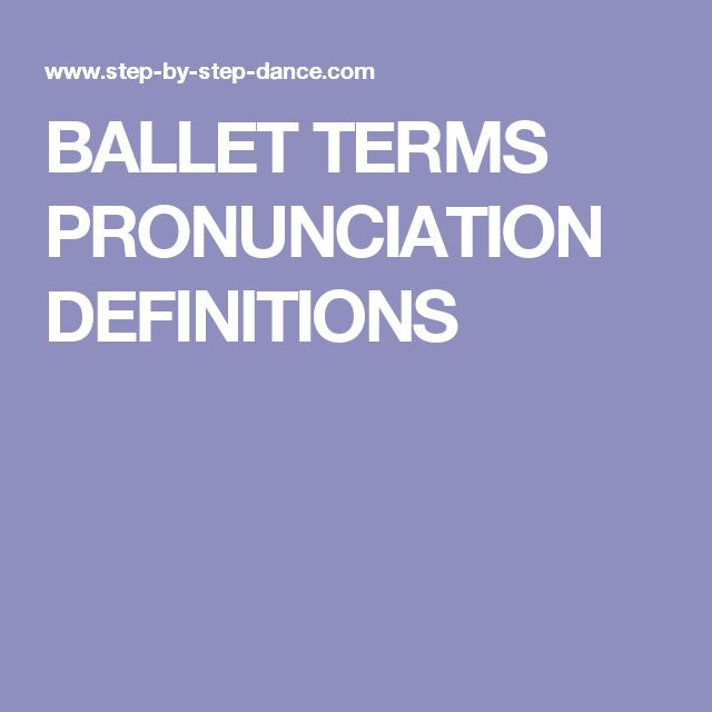 BALLET TERMS PRONUNCIATION DEFINITIONS