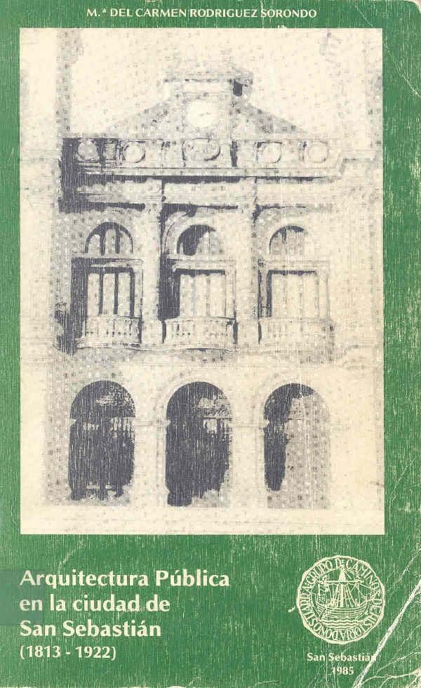 2013 Maiatza. Arquitectura pública en la ciudad de San Sebastián (1813-1922), Mª del Carmen Rodriguez Sorondo.