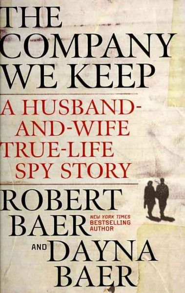 Former CIA Operatives Robert And Dayna Baer Met On The Job Fell In Love They Talk About Their Relationship Some Of Assignments Company