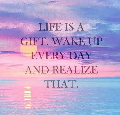 To Be Your Life And Gifts: Life Is A Gift Wake Up Every Day & Realize That