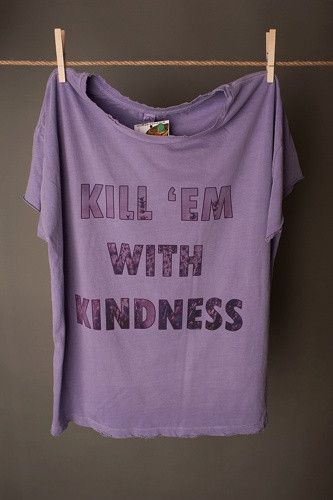Kill 'em with kindess, every last one of them. In a world full of evil be the good. Graphic printed on an Alternative Apparel destroyed slouch drop sleeve tee. This top is great paired with some distr