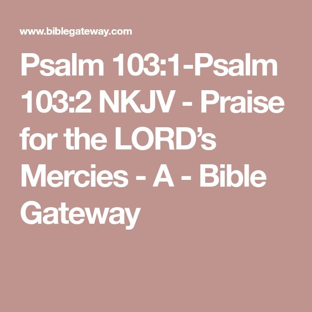 Psalm 103:1-Psalm 103:2 NKJV - Praise for the LORD's Mercies - A - Bible Gateway