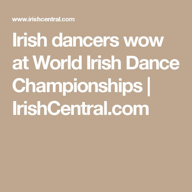 Irish dancers wow at World Irish Dance Championships | IrishCentral.com