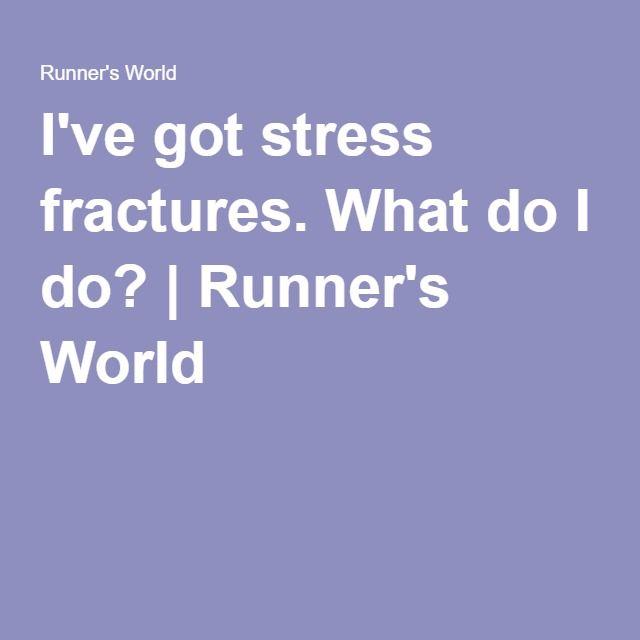 I've got stress fractures. What do I do?   Runner's World