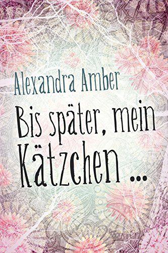 Bis später, mein Kätzchen von [Amber,Alexandra] Eine wundervolle Story ❤