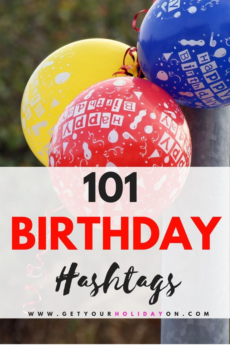 Birthday Hashtags August 110 Birthday Themed Ideas Get Your Holiday On Birthday Hashtags Girl Birthday Happy Birthday Girls