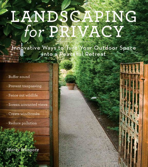 landscaping for privacy innovative ways to turn your outdoor space into a peaceful retreat by marty wingate gardening book
