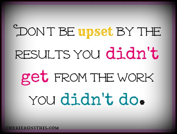 OUCH.   --- don't be upset by the results you didn't get from the work you didn't do - Google Search  -