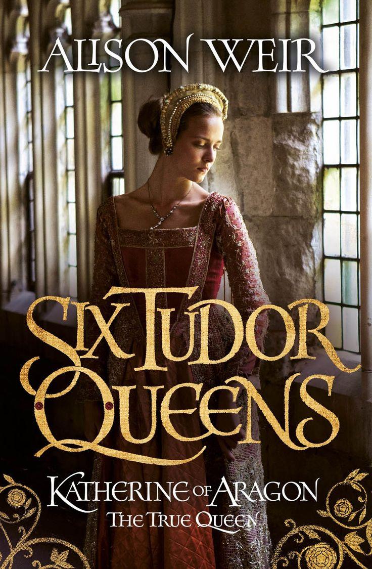 Alison Weir  Six Tudor Queens, Katherine Of Aragon