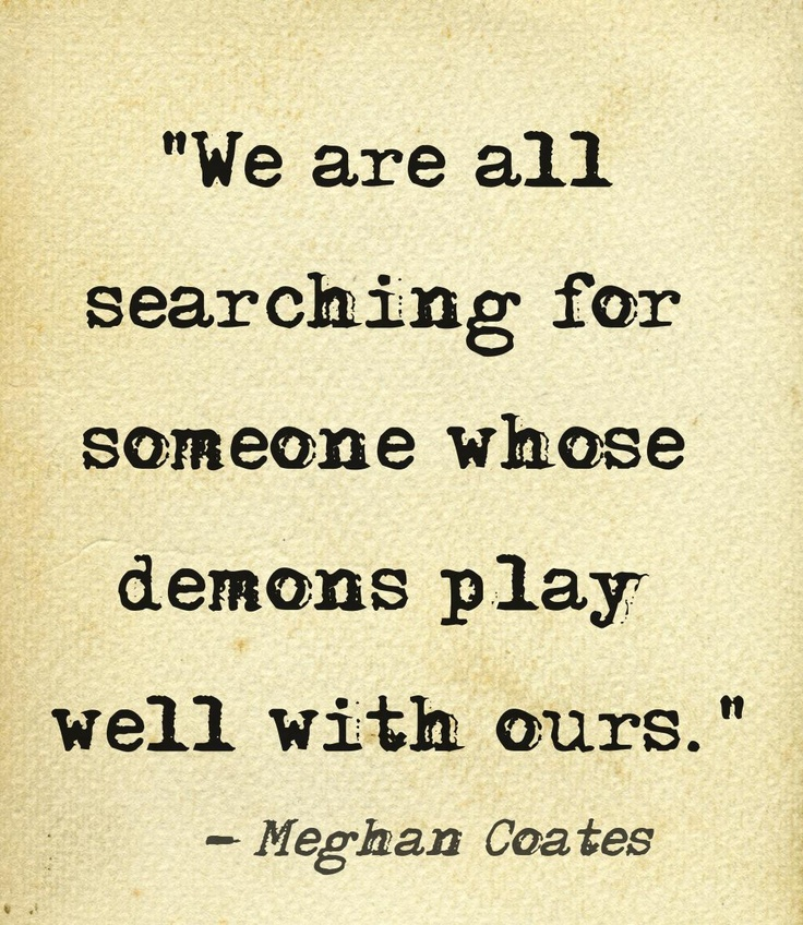 We are all searching for someone whose demons play well with ours. ~Meghan Coates motivational quotes CLICK THE PICTURE and Learn how to EARN MONEY while having fun on Pinterest