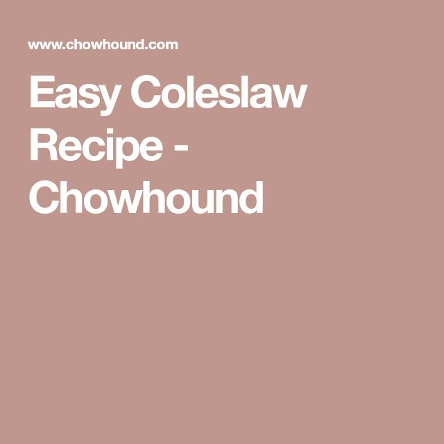Easy Coleslaw Recipe - Chowhound