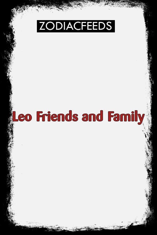 Leo Friends and Family | Zodiac Signs | Zodiac, Libra man