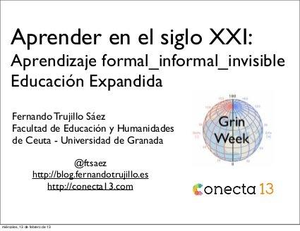 Aprender en el Siglo XXI: Aprendizaje formal_informal_invisible. Educación Expandida by Fernando Trujillo, via Slideshare